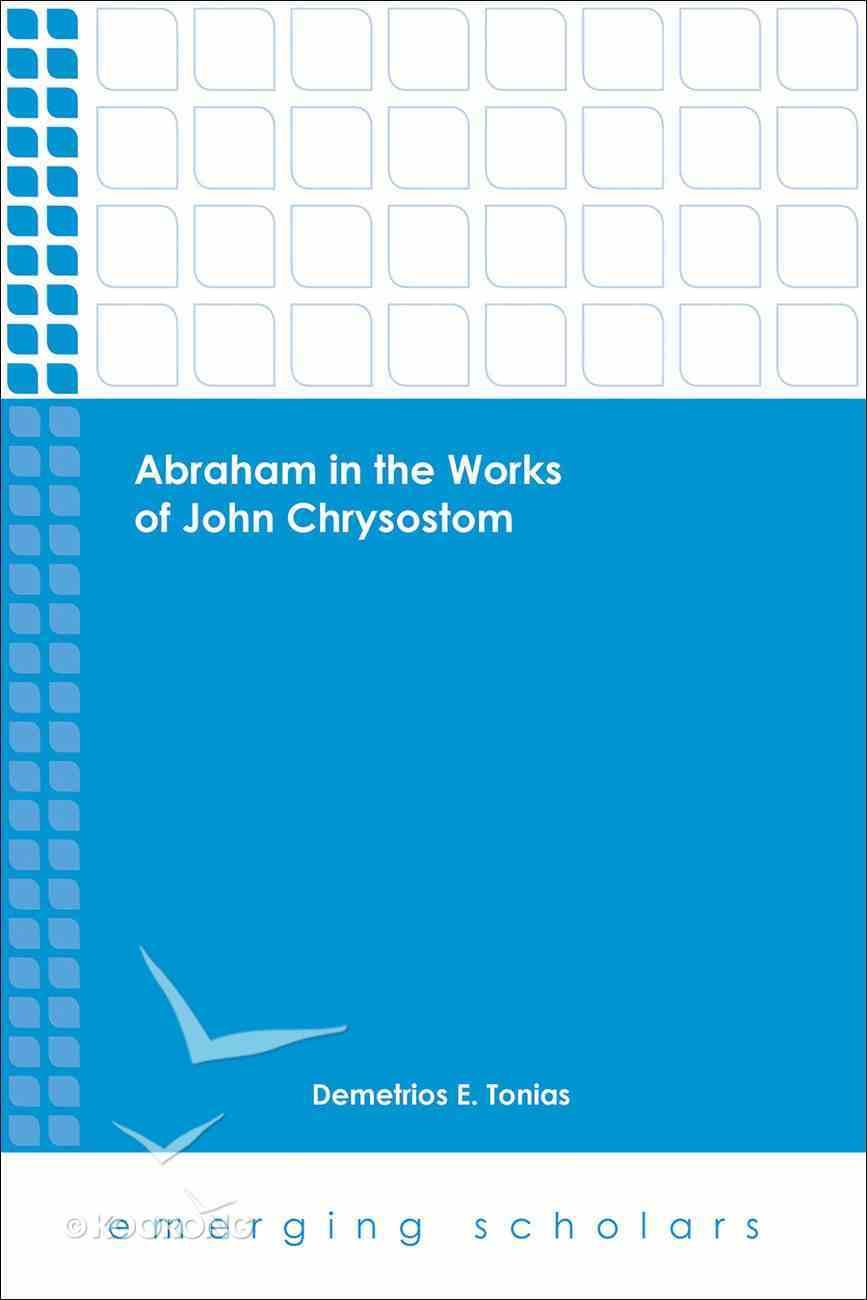 Abraham in the Works of John Chrysostom (Emerging Scholars Series) Paperback