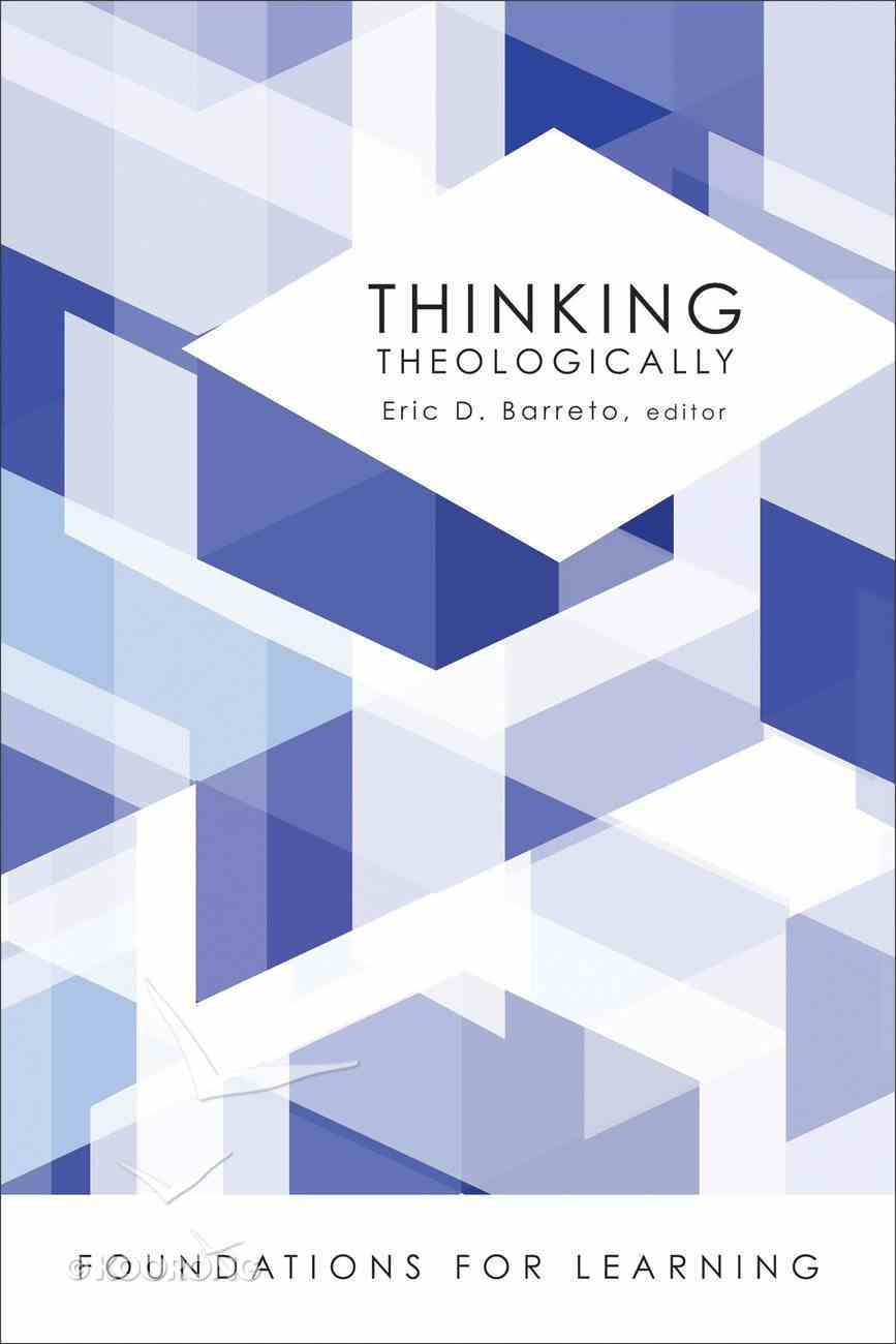Thinking Theologically (Foundations For Leaning Series) Paperback