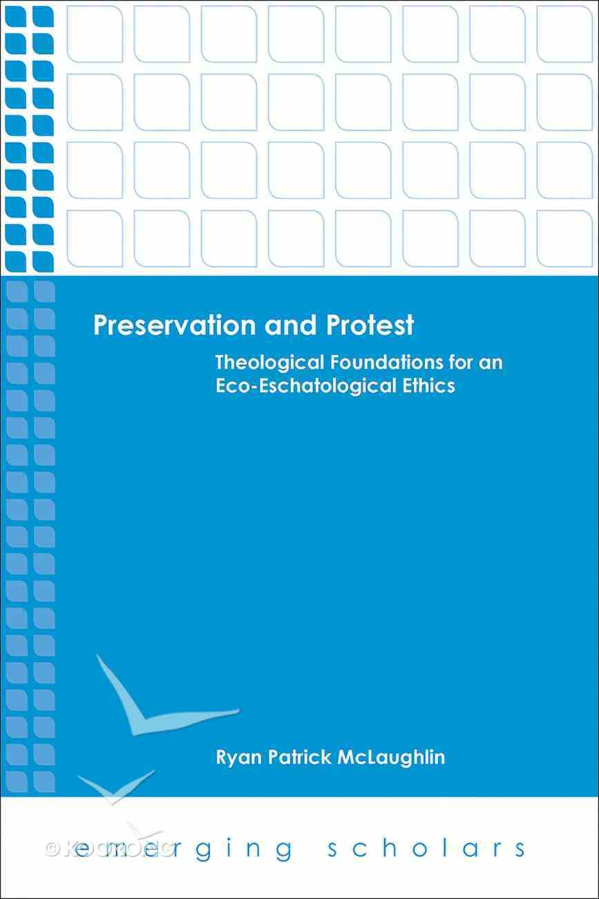 Preservation and Protest - Theological Foundations For An Eco-Eschatological Ethics (Emerging Scholars Series) eBook