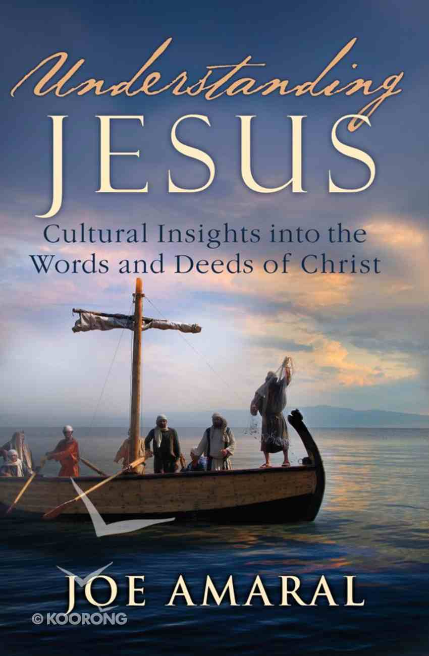 Understanding Jesus: Cultural Insights Into the Words and Deeds of Christ eBook