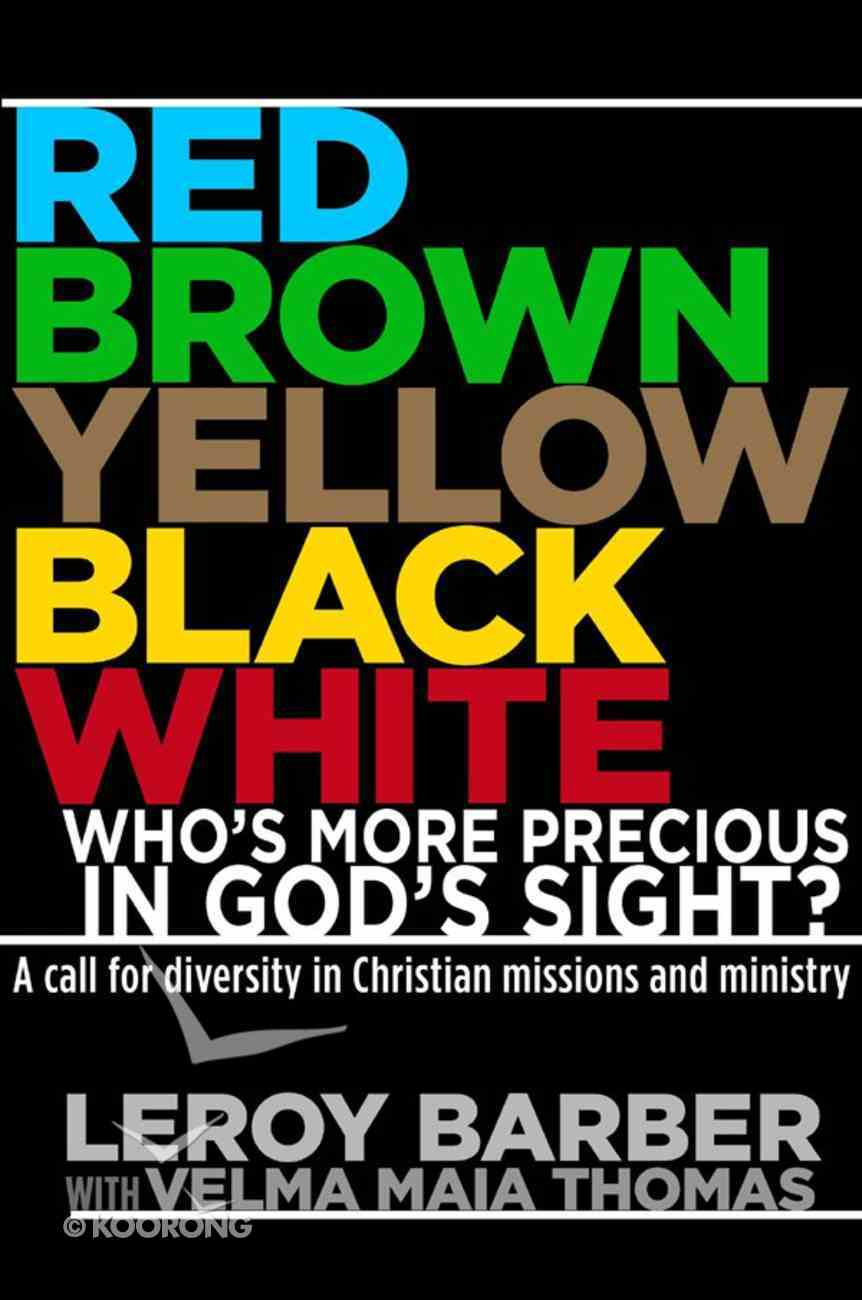 Red, Brown, Yellow, Black, Whitewho's More Precious in God's Sight? eBook