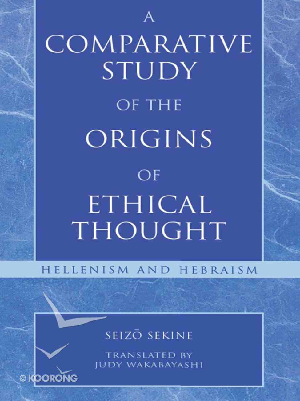 A Comparative Study of the Origins of Ethical Thought eBook