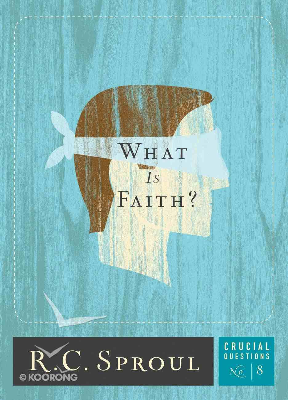 What is Faith? (#08 in Crucial Questions Series) eBook