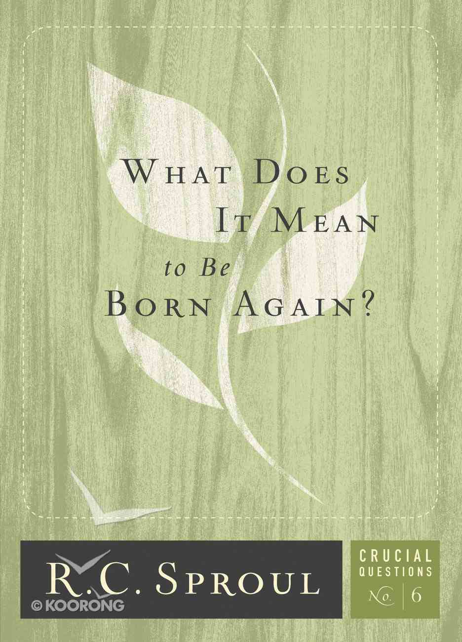 What Does It Mean to Be Born Again? (#06 in Crucial Questions Series) eBook