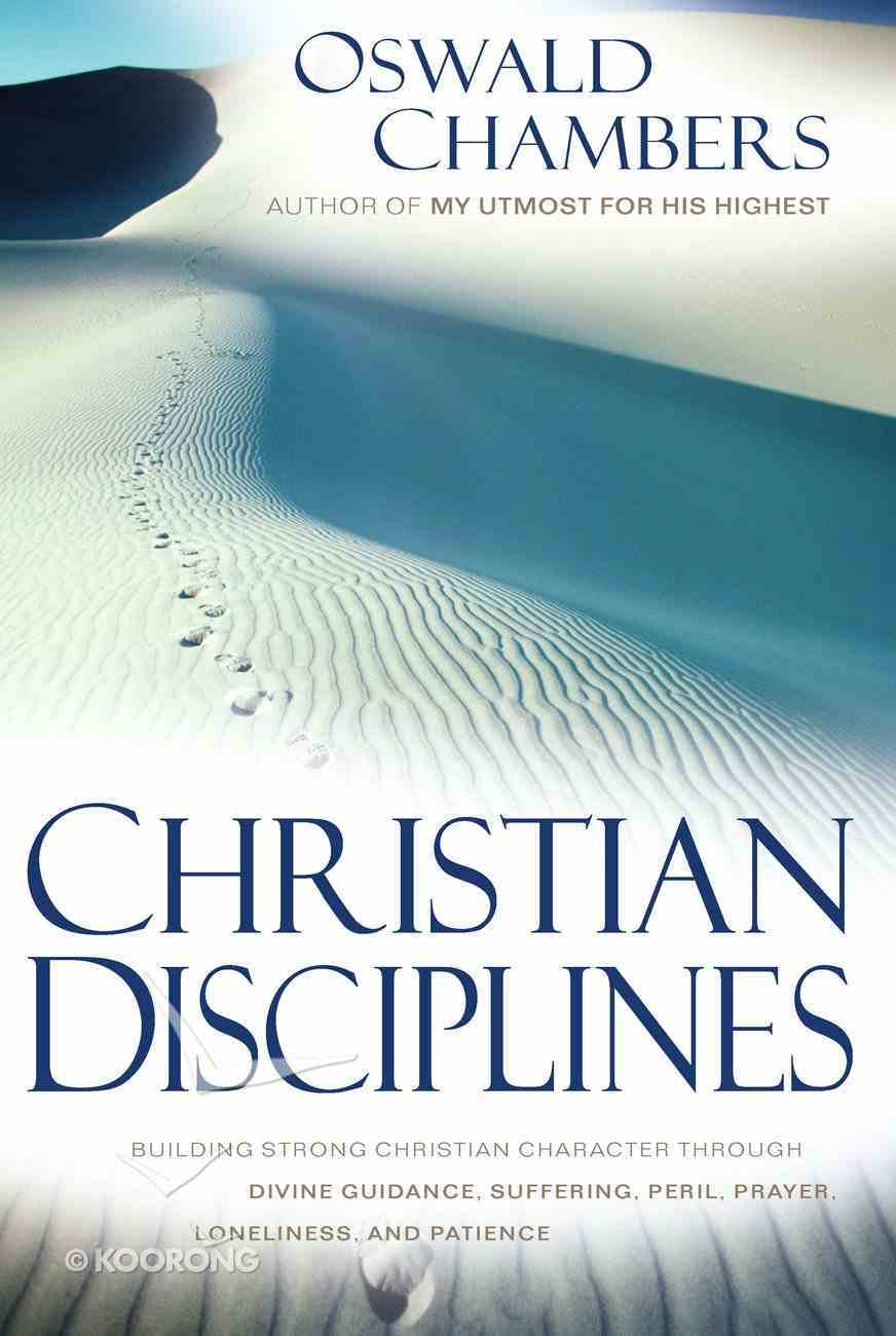 Christian Disciplines: Building Strong Christian Character Through Divine Guidance, Suffering, Peril, Prayer, Loneliness and Patience eBook