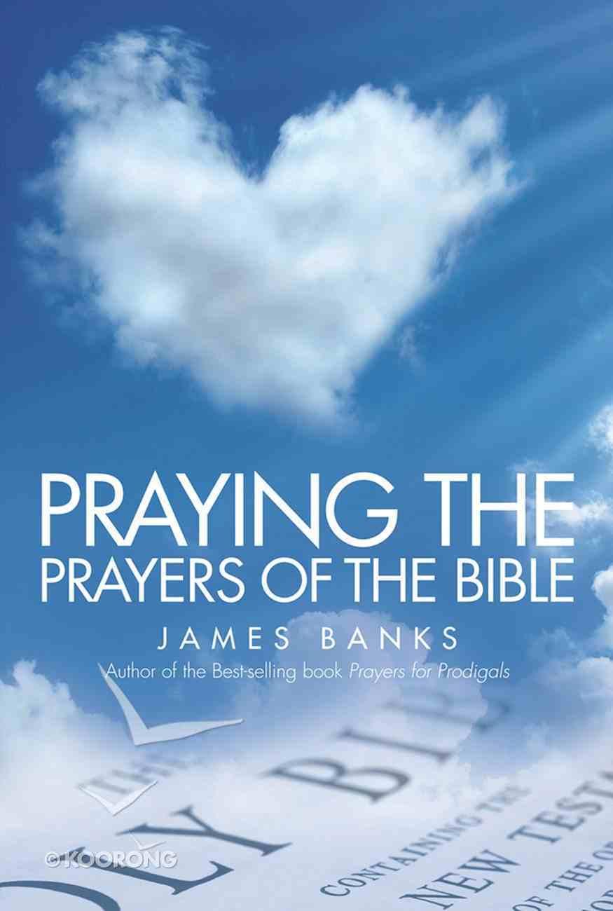 Praying the Prayers of the Bible eBook