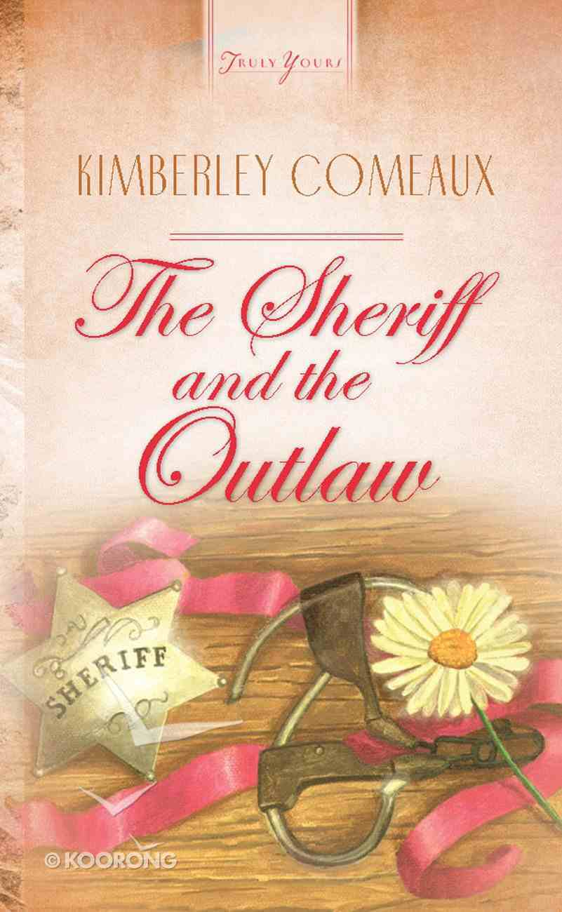 The Sheriff & the Outlaw (Springton, Texas Series #04) (#472 in Heartsong Series) Mass Market