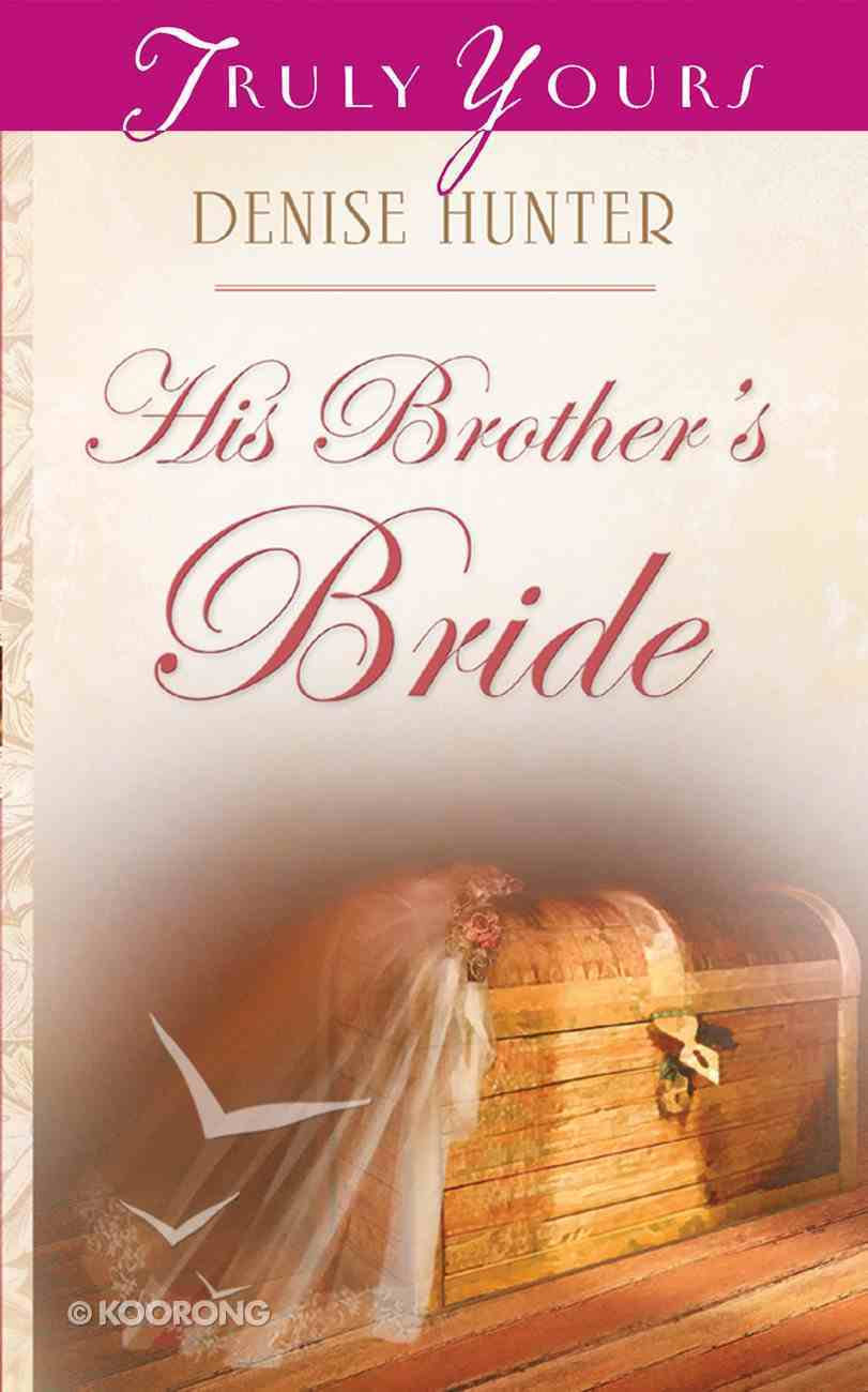 His Brother's Bride (#548 in Heartsong Series) Mass Market