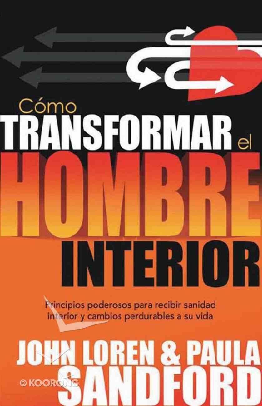 Como Transformar El Hombre Interior (Spa) (Transforming The Inner Man) eBook