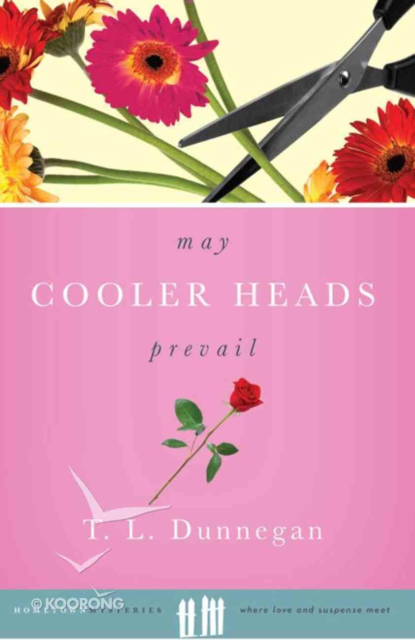 Hometown Mysteries: May Cooler Heads Prevail (Hometown Mystery Series) eBook