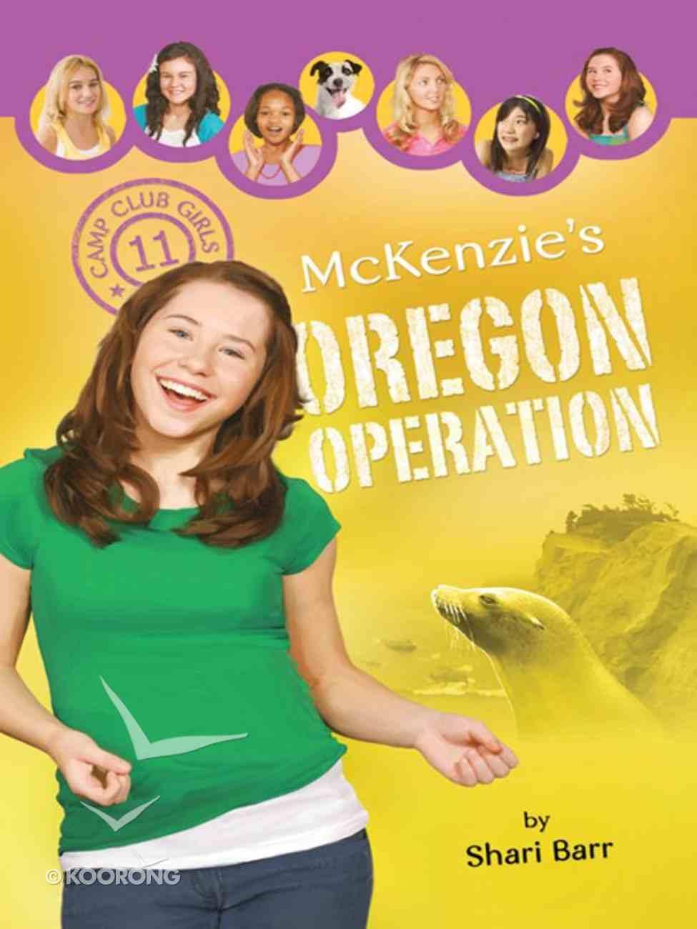Mckenzie's Oregon Operation (#11 in Camp Club Girls Series) eBook