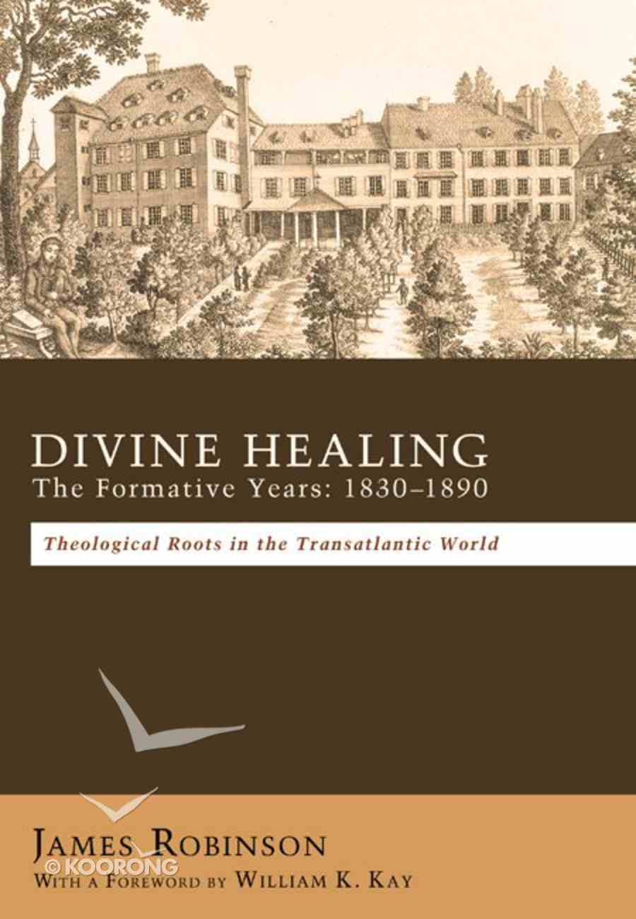 Divine Healing: The Formative Years:18301880 Paperback