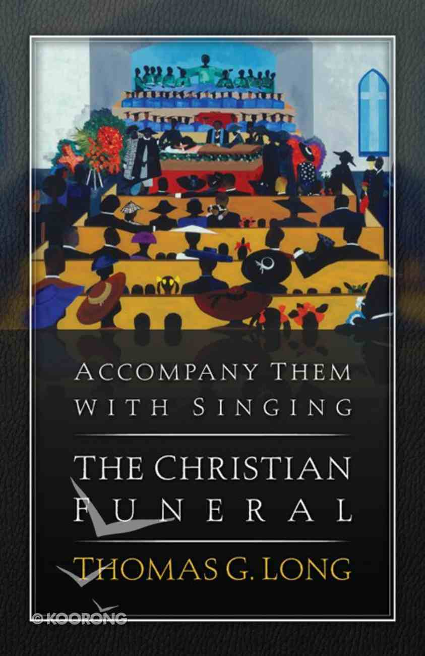 Accompany Them With Singing - the Christian Funeral eBook