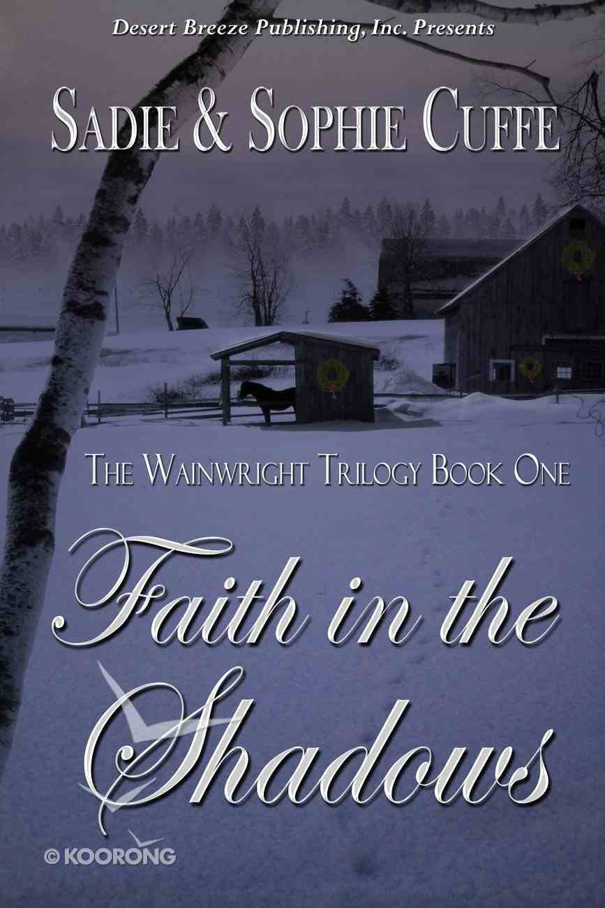 Faith in the Shadows (#01 in The Wainright Trilogy Series) eBook