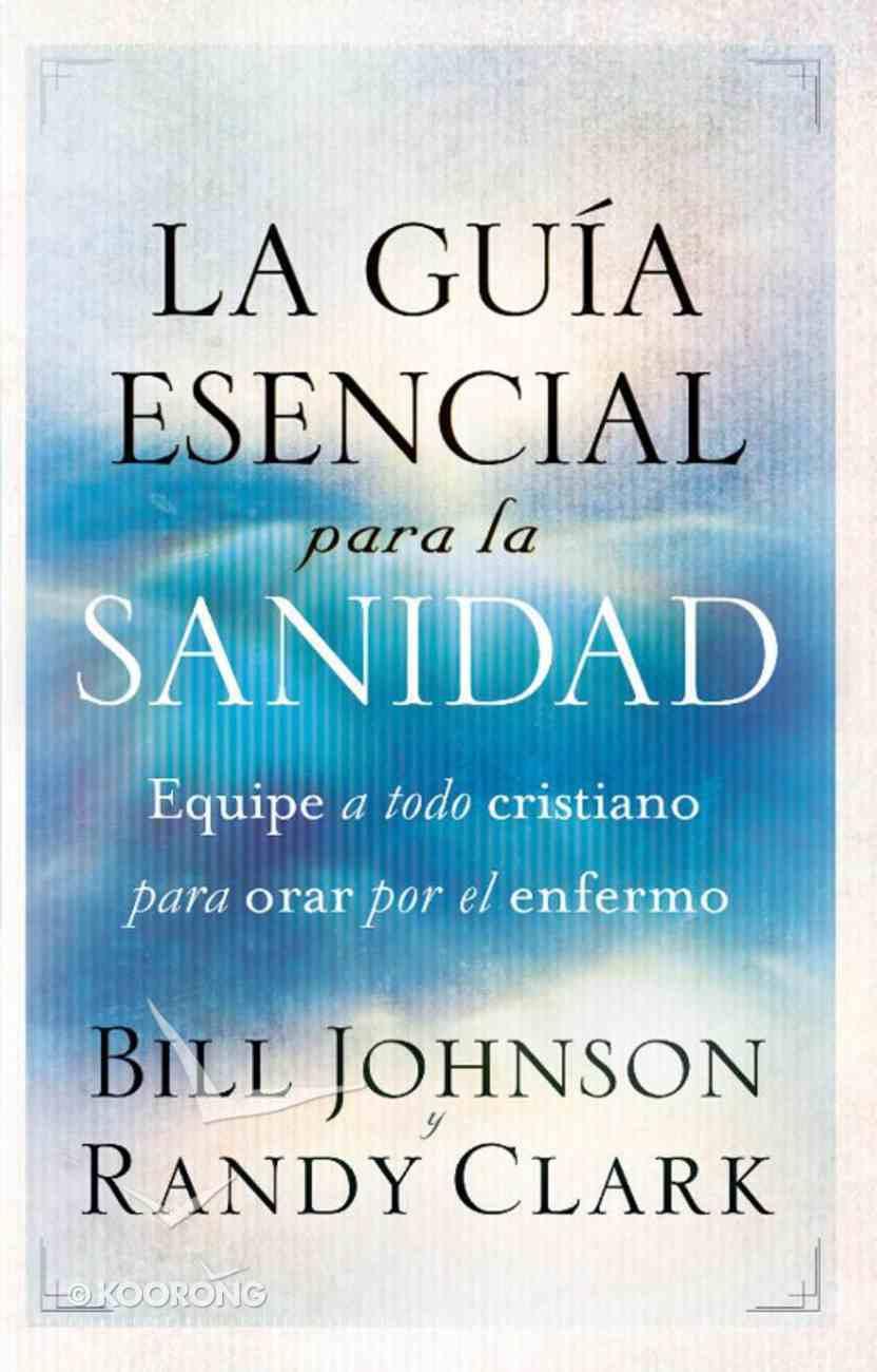 La Guia Esencial Para La Sanidad (Spanish) (Spa) (Essential Guide To Healing) eBook