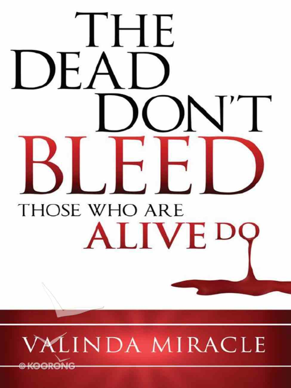 The Dead Don't Bleed: Those Who Are Alive Do eBook