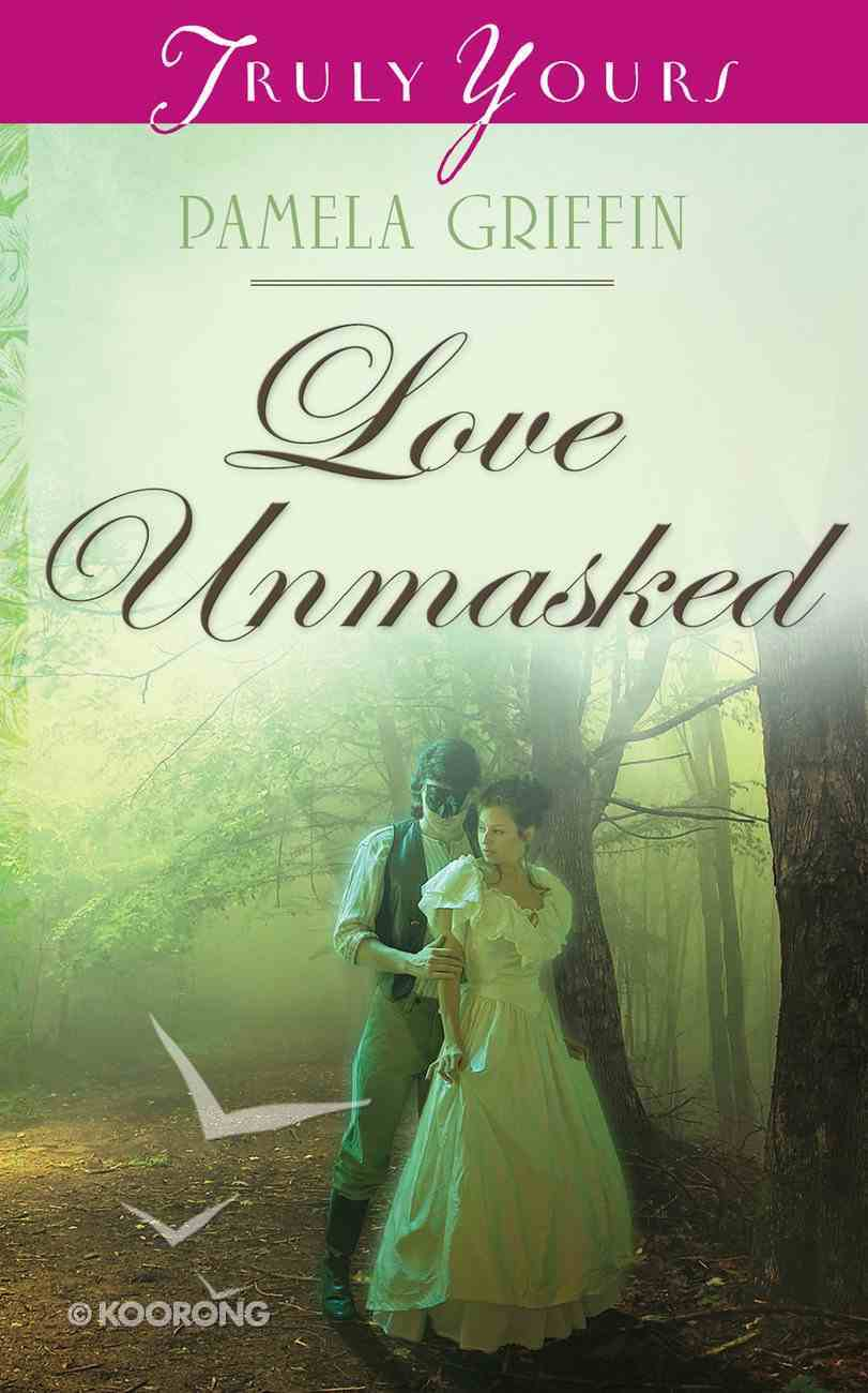 Love Unmasked (#1023 in Heartsong Series) Mass Market