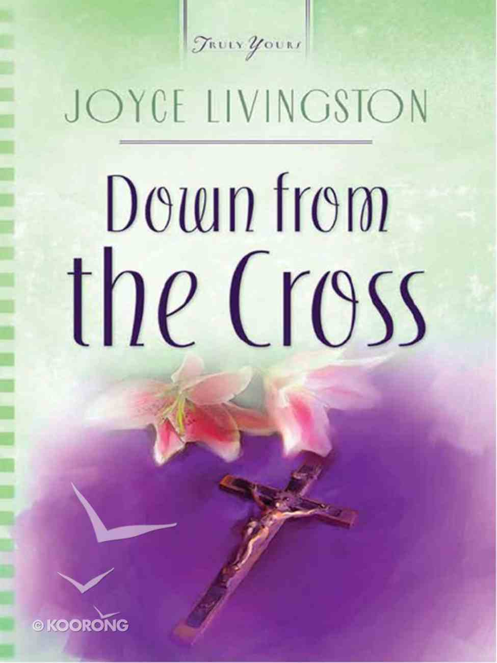 Down From the Cross (Heartsong Series) eBook
