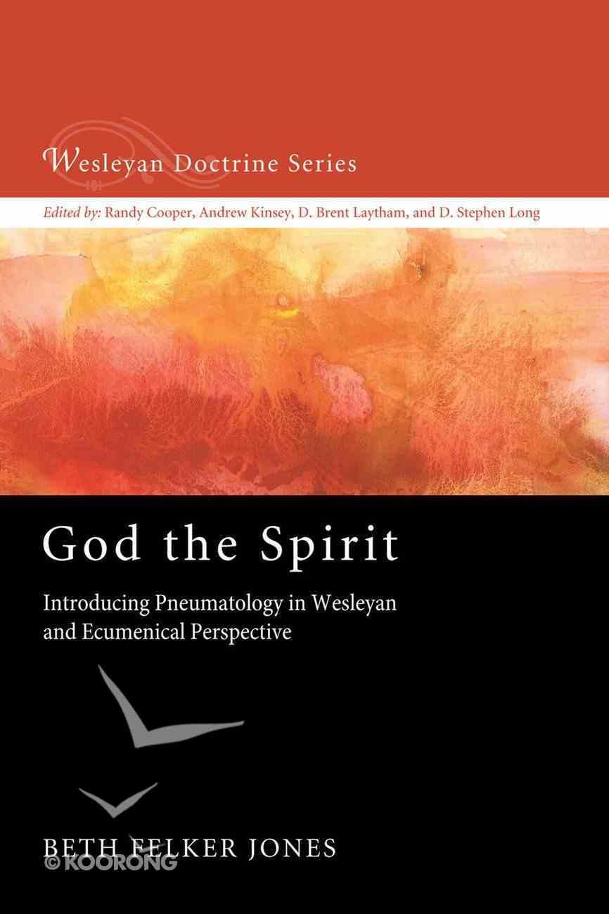 God the Spirit (#05 in Wesleyan Doctrine Series) Paperback