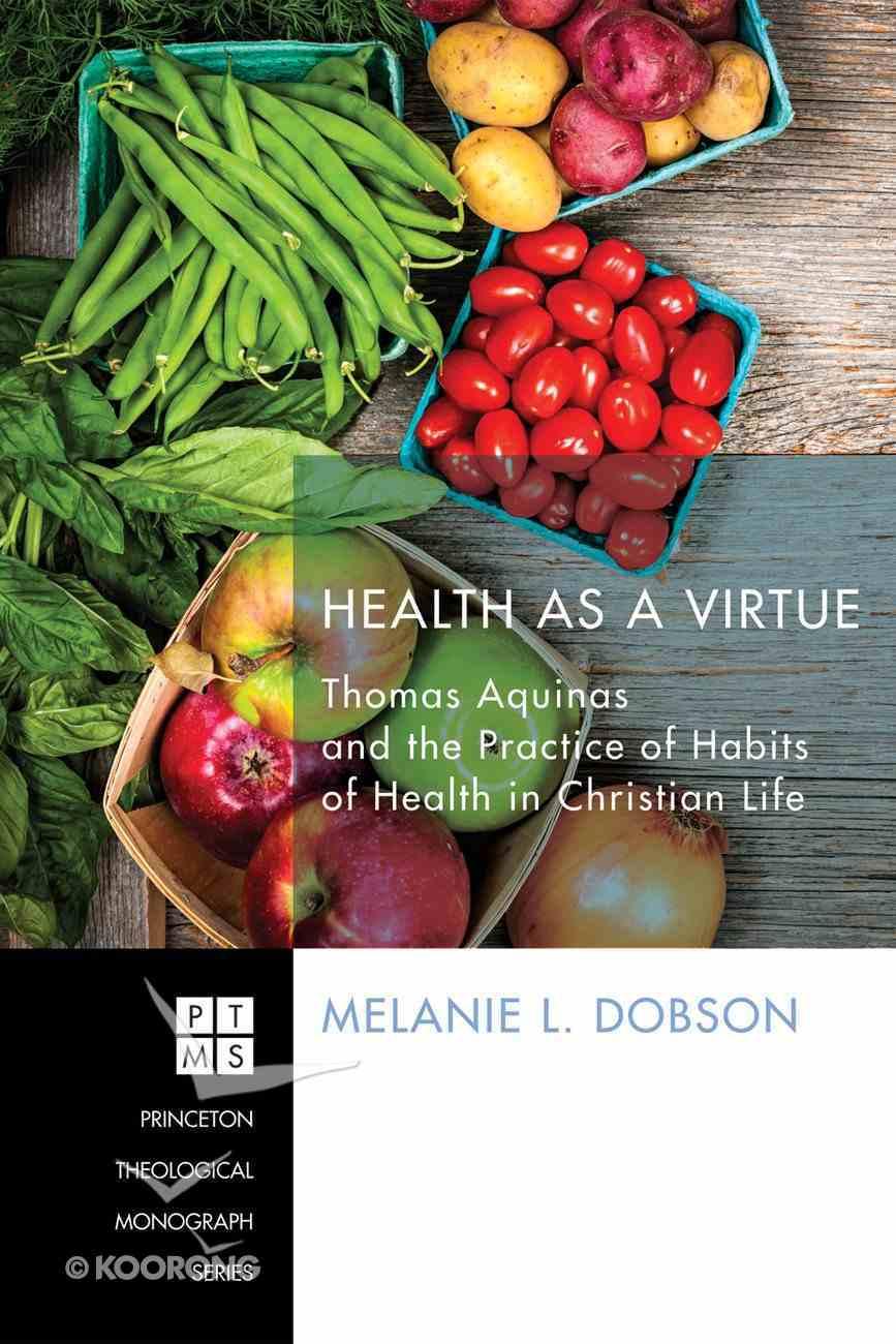Health as a Virtue (Princeton Theological Monograph Series) Paperback