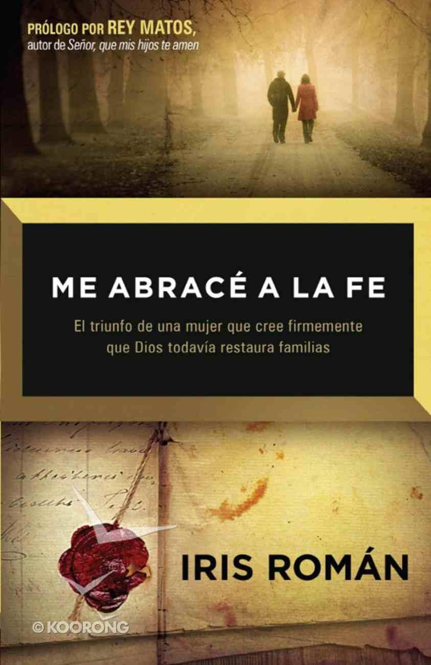 Me Abrace a La Fe (Spanish) (Spa) (I Embrace The Faith) eBook