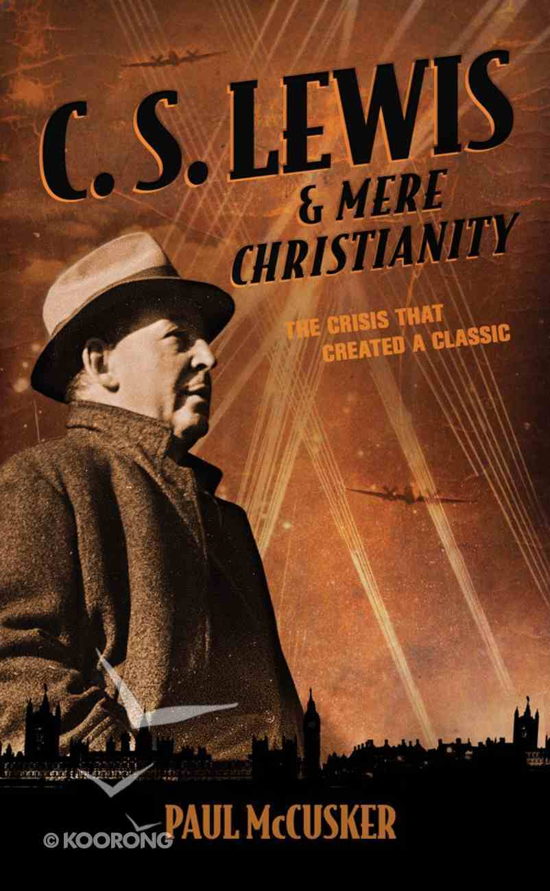 Lewis & Mere Christianity: The Crisis That Created a Classic eBook