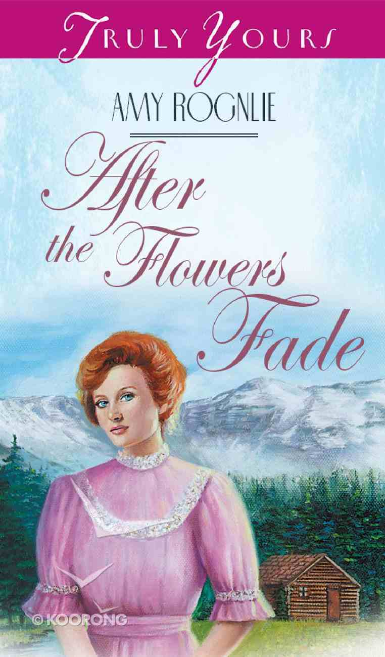 After the Flowers Fade (#352 in Heartsong Series) eBook
