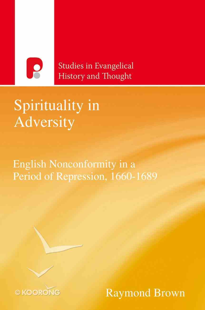 Spirituality in Adversity (Studies In Evangelical History & Thought Series) eBook