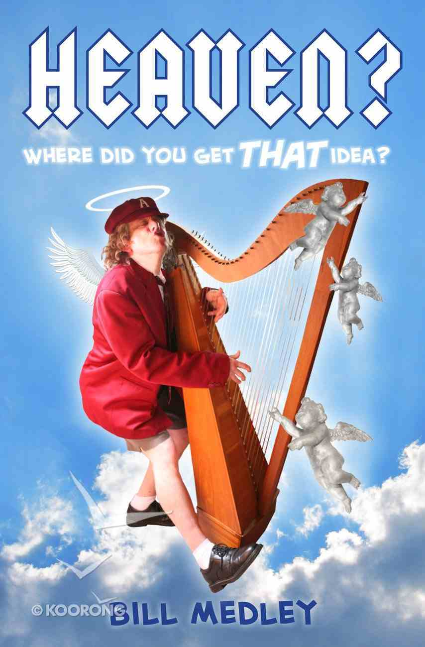 Heaven? Where Did You Get That Idea? eBook