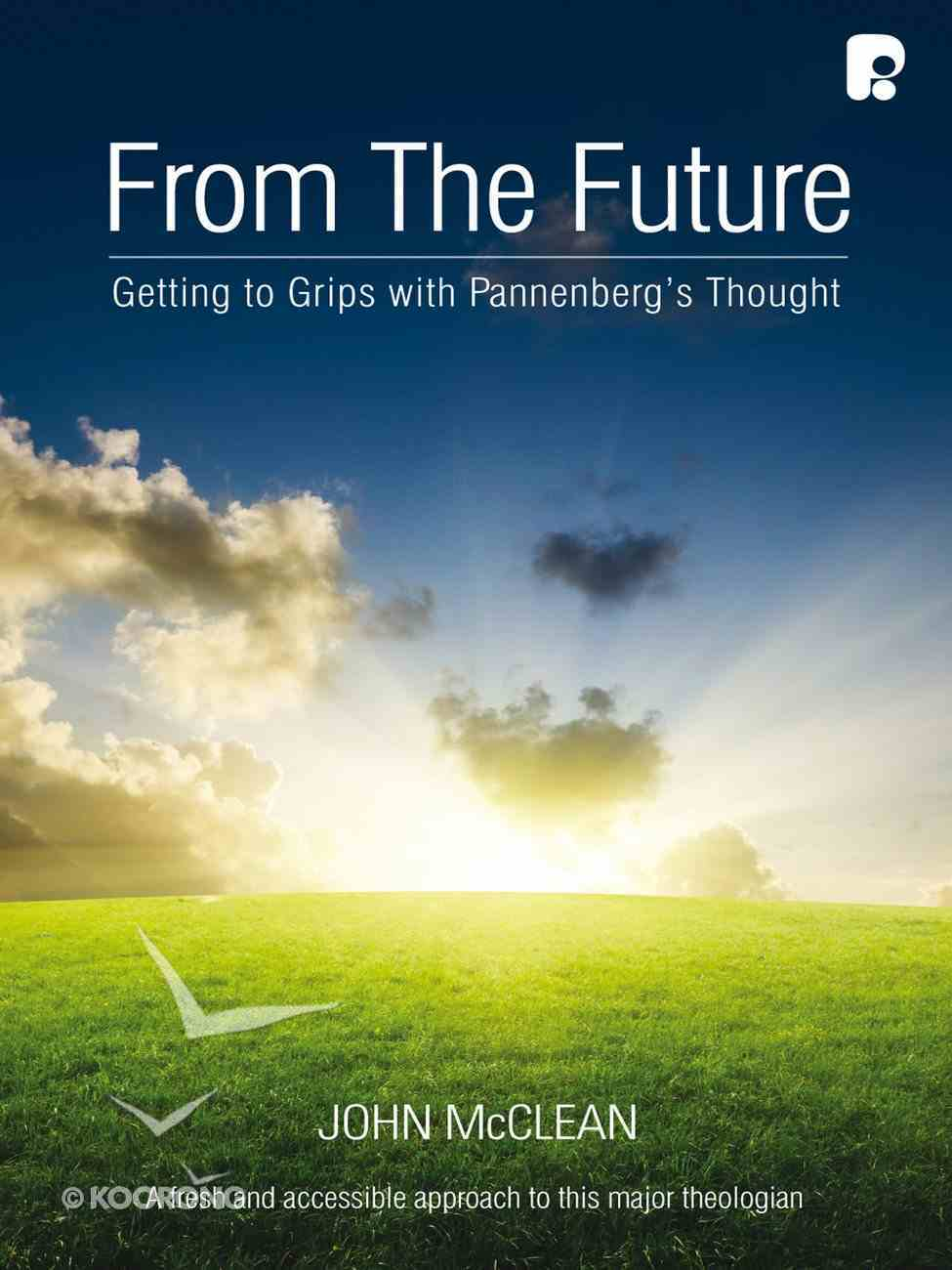 From the Future: Getting to Grips With Pannenberg's Thought eBook