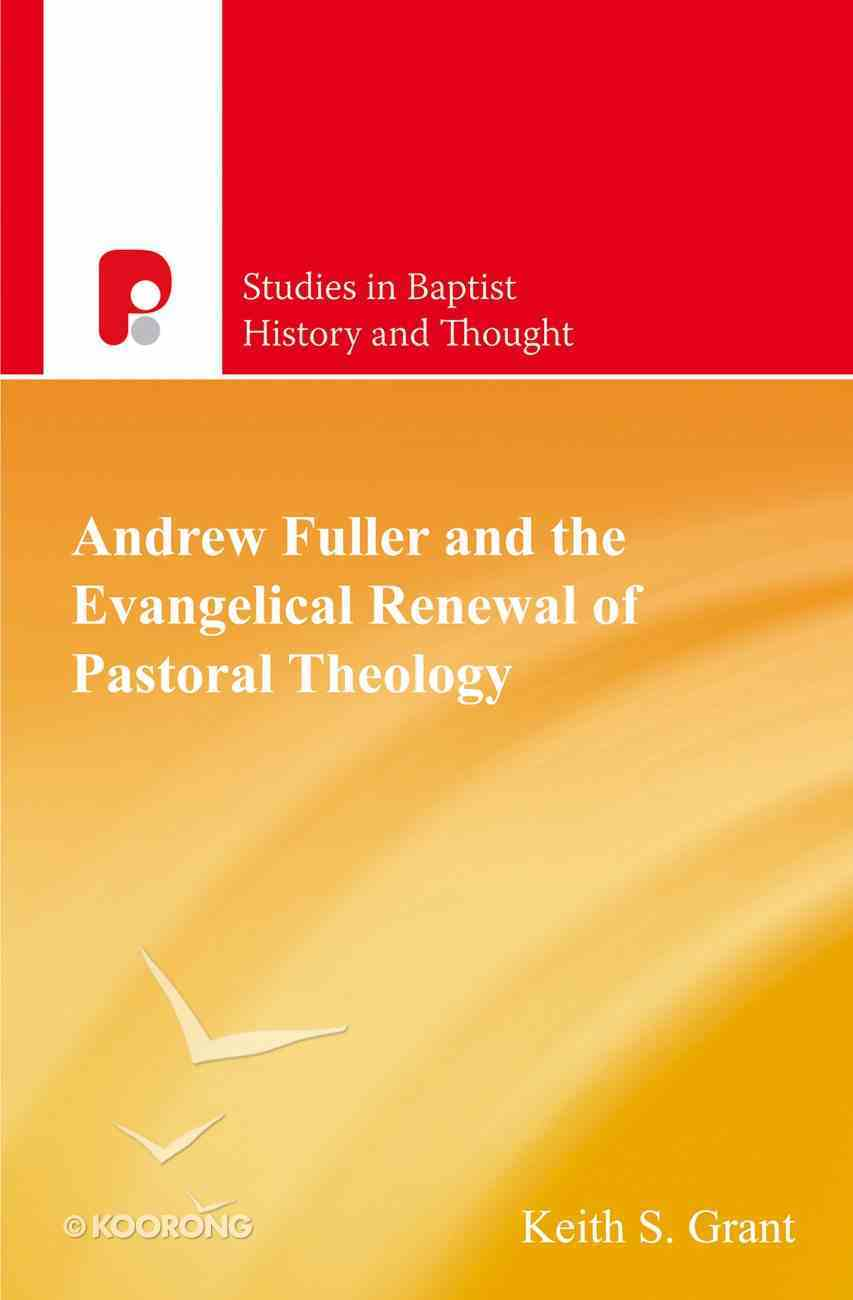 Andrew Fuller and the Evangelical Renewal of Pastoral Theology (Studies In Baptist History And Thought Series) eBook
