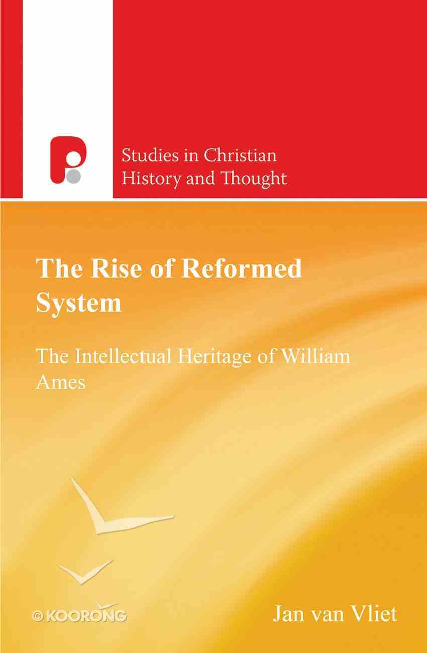 The Rise of Reformed System (Studies In Christian History And Thought Series) eBook