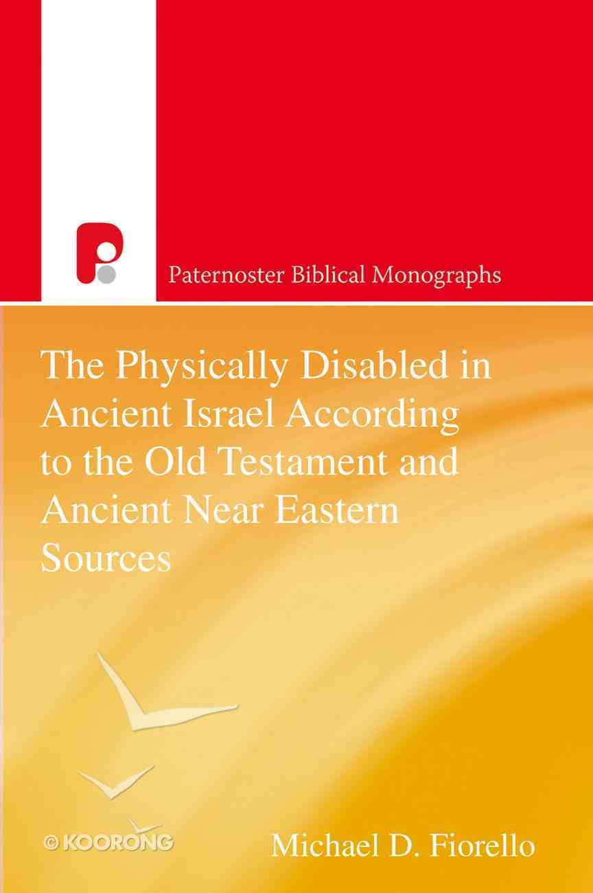 The Physically Disabled in Ancient Israel According to the Old Testament and Ancient Near Eastern Sources (Paternoster Biblical Monographs Series) eBook