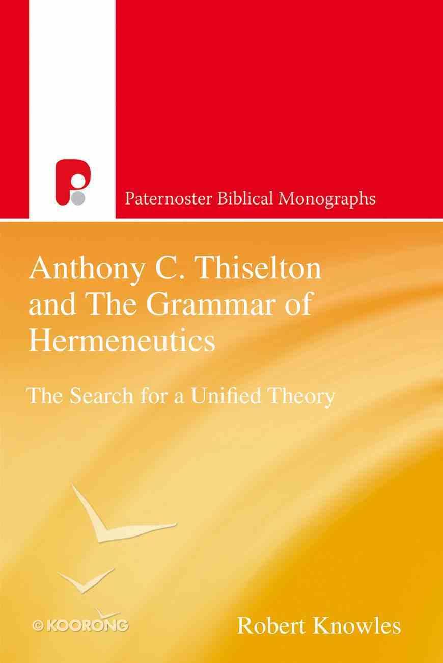 Anthony C Thiselton and the Grammar of Hermeneutics (Paternoster Biblical Monographs Series) eBook