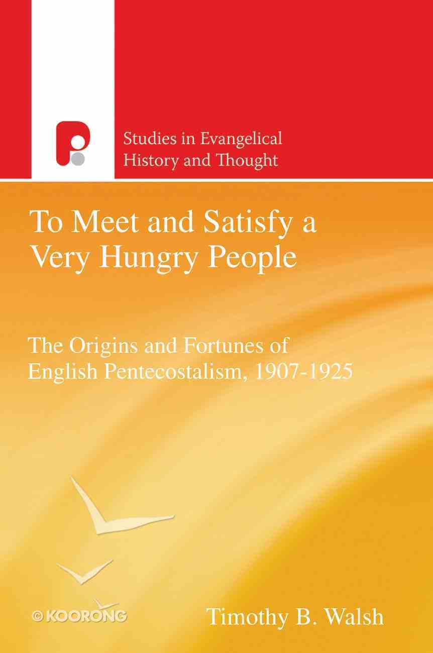 To Meet and Satisfy a Very Hungry People (Studies In Evangelical History & Thought Series) eBook