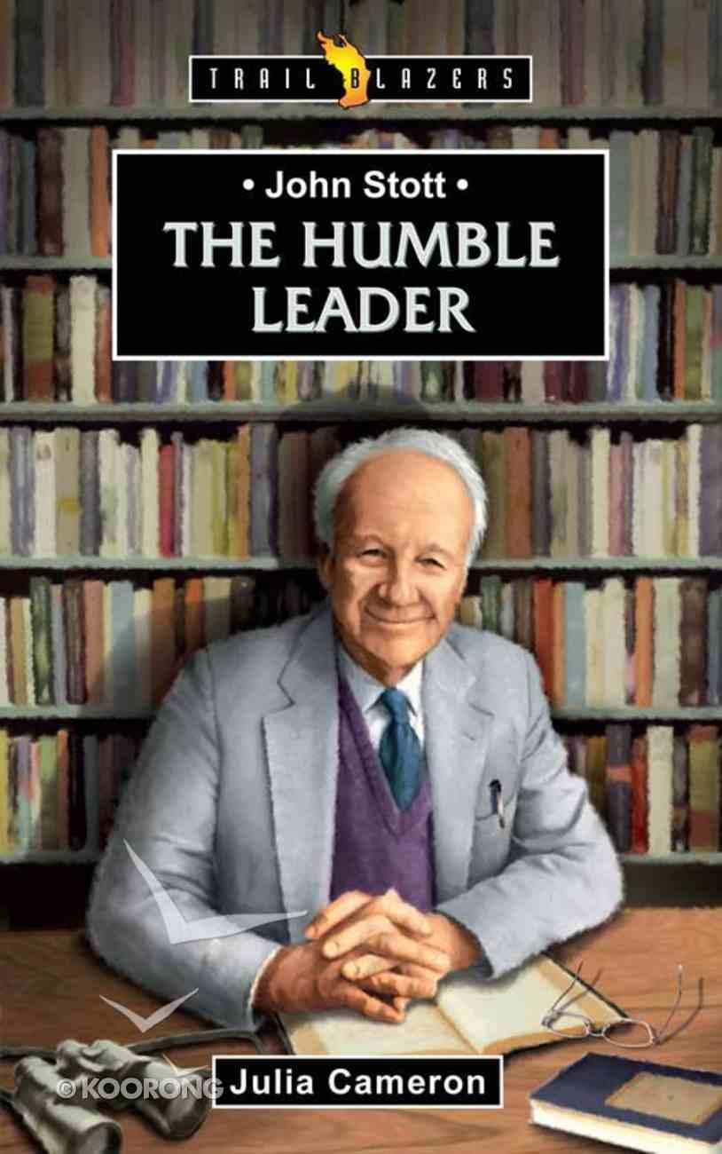 John Stott - the Humble Leader (Trail Blazers Series) eBook