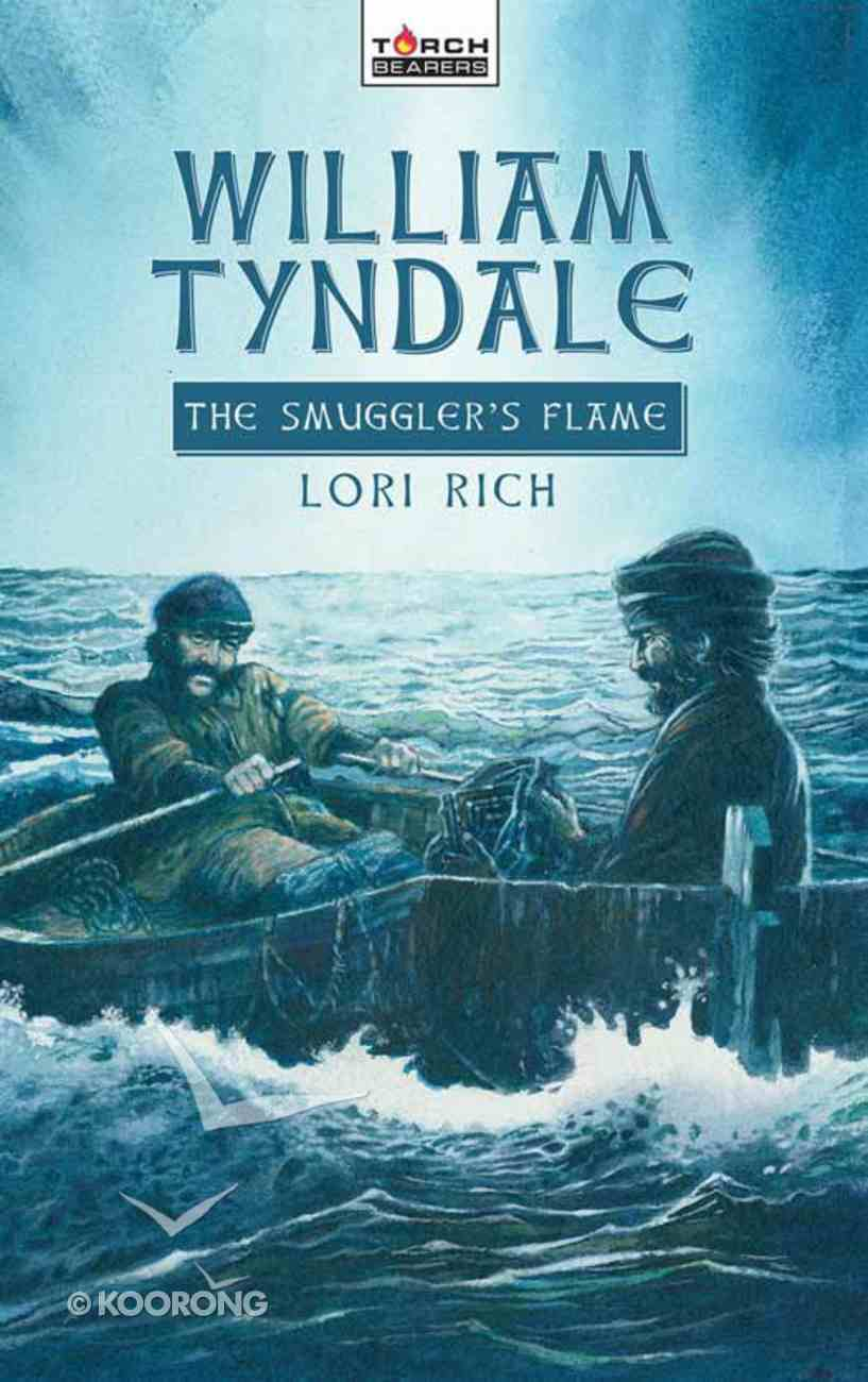 William Tyndale, the Smuggler's Flame (Torchbearers Series) eBook