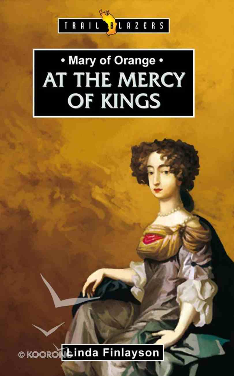 Mary of Orange - At the Mercy of Kings (Trail Blazers Series) eBook