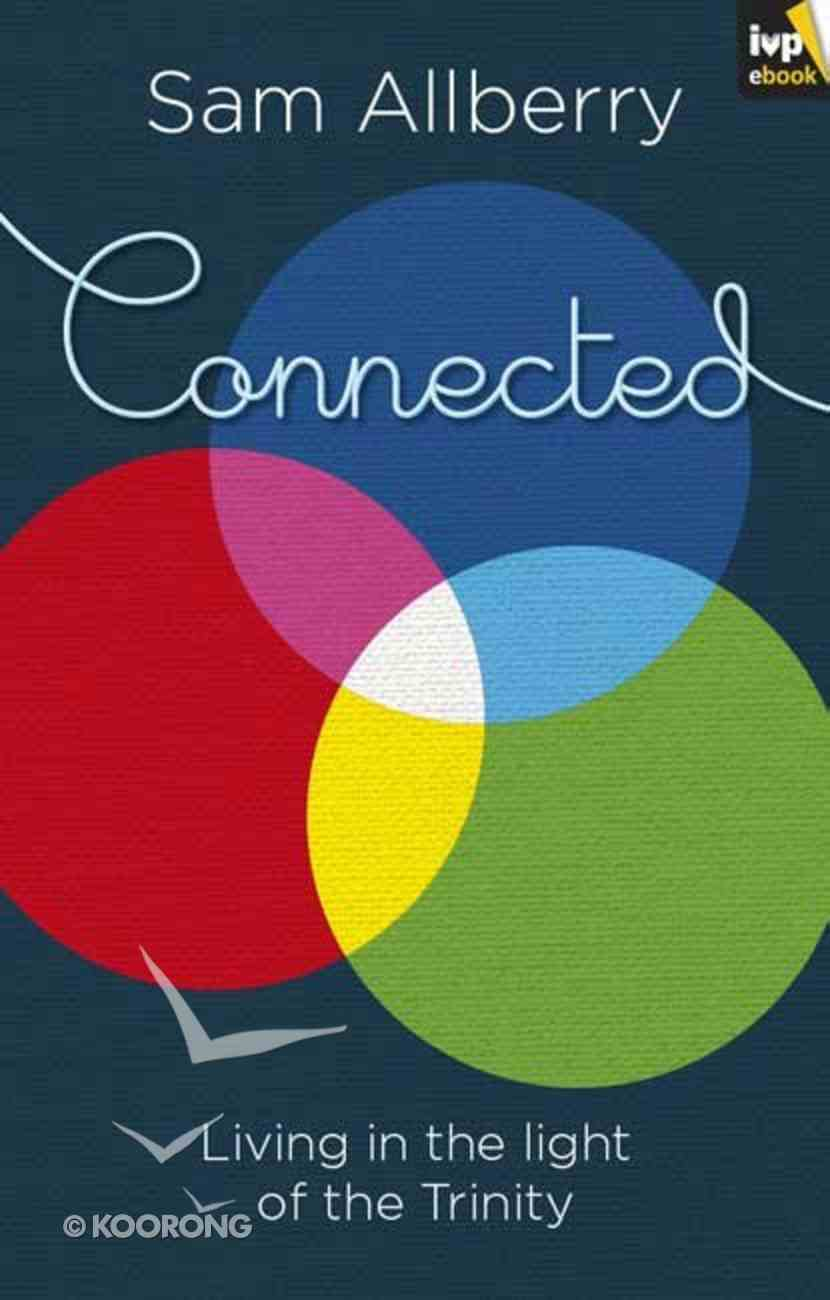 Connected: Living in the Light of the Trinity eBook