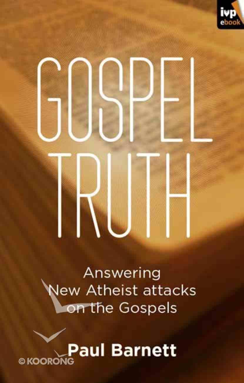 Gospel Truth: Answering New Atheist Attacks on the Gospels eBook