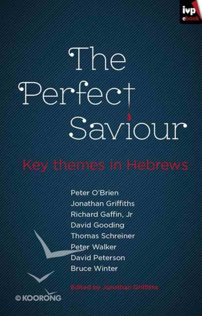 The Perfect Saviour: Key Themes in Hebrews eBook