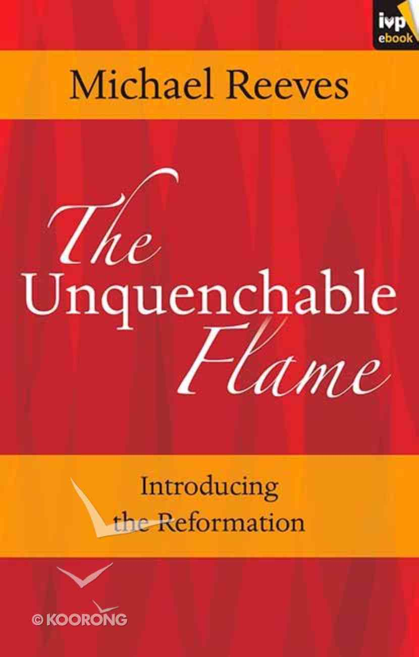 The Unquenchable Flame: Introducing the Reformation eBook
