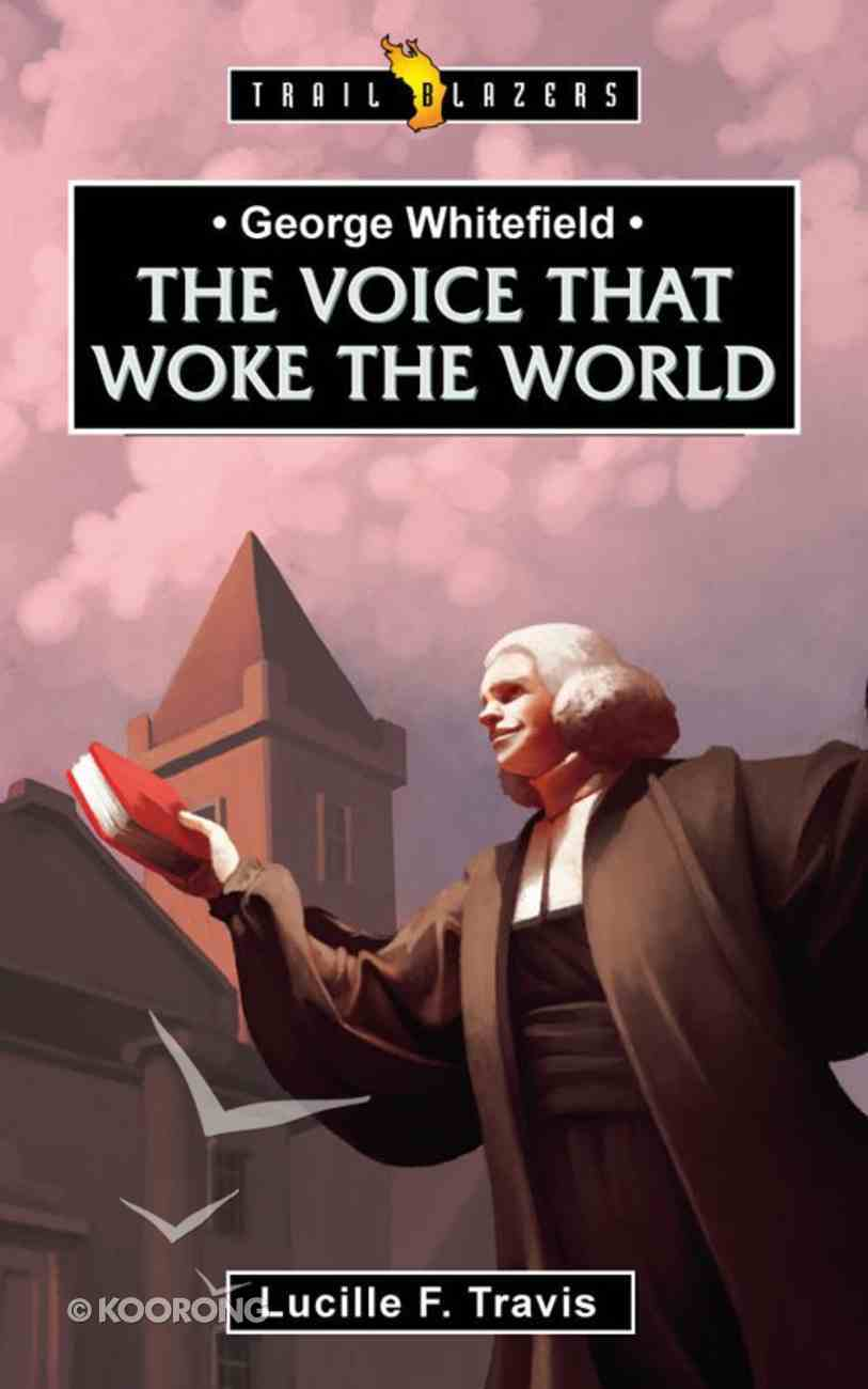 George Whitefield: The Voice That Woke the World (Trail Blazers Series) eBook