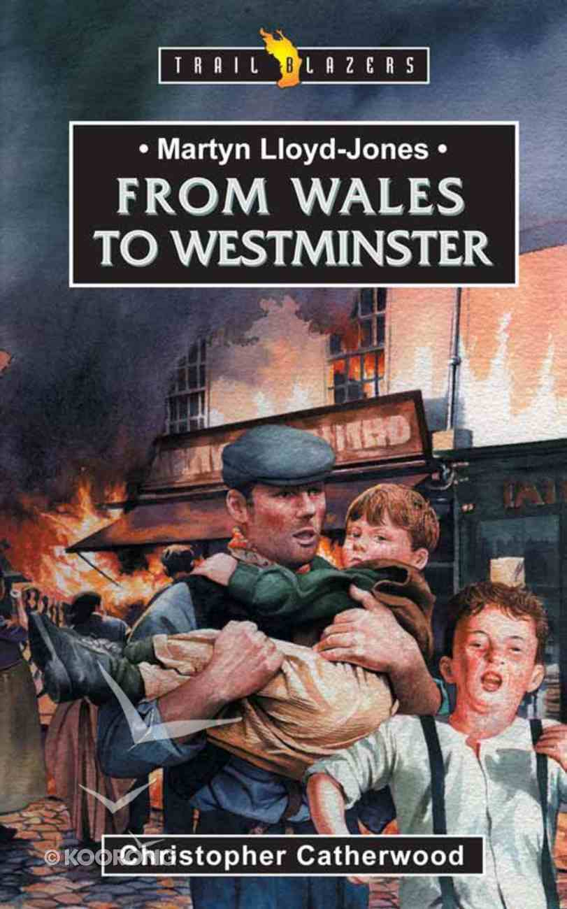 Martyn Lloyd Jones - From Wales to Westminster (Trail Blazers Series) eBook