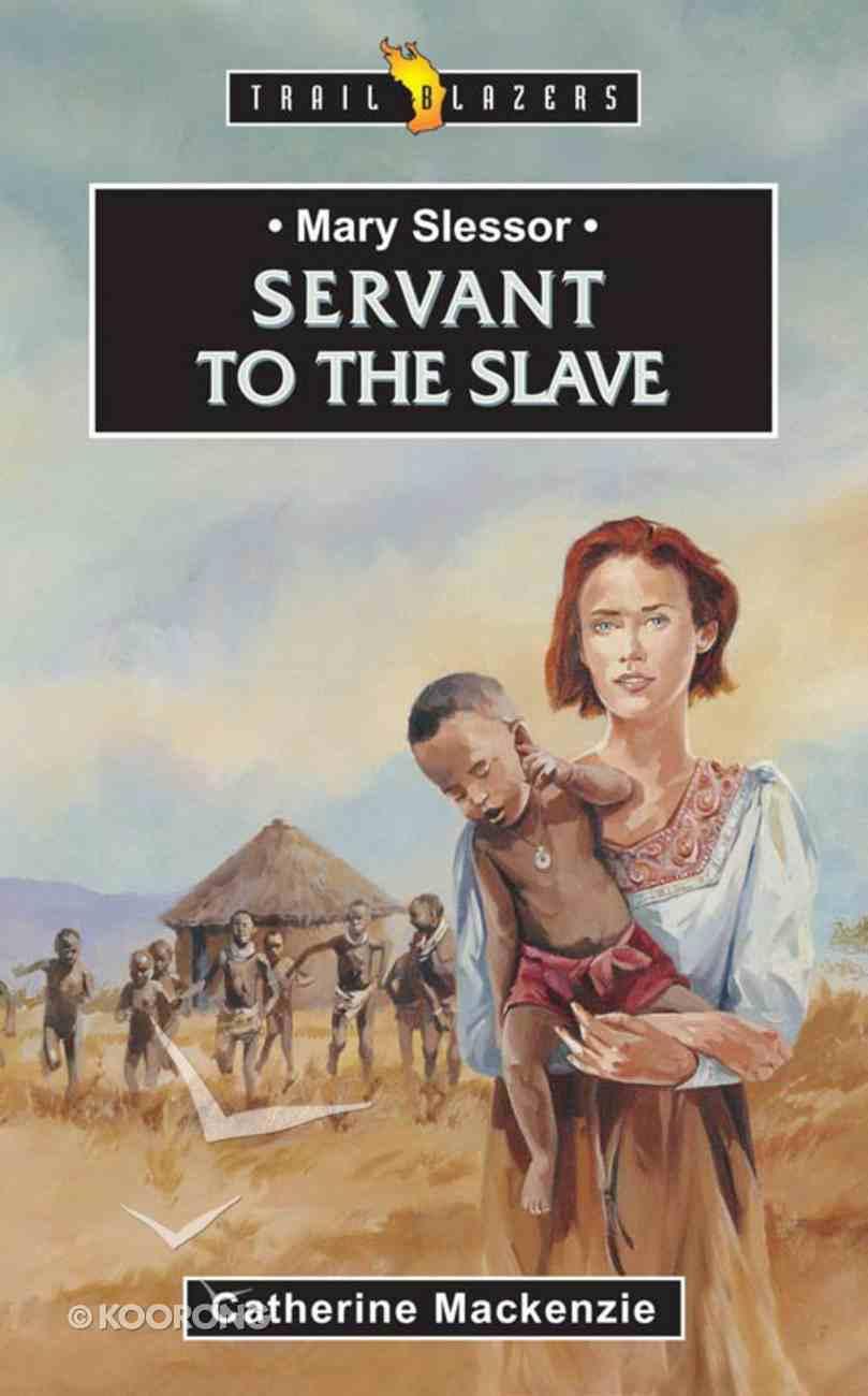 Mary Slessor - Servant to the Slave (Trail Blazers Series) eBook