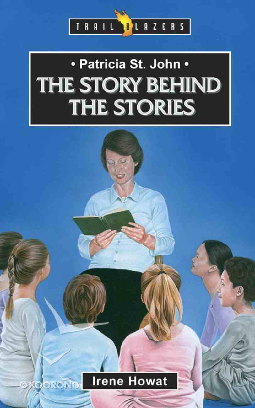 Patricia St. John - the Story Behind the Stories (Trail Blazers Series) eBook