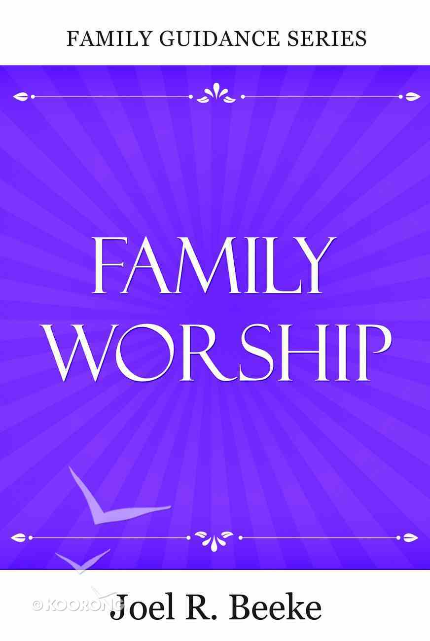 Family Worship (Family Guidance Series) Paperback