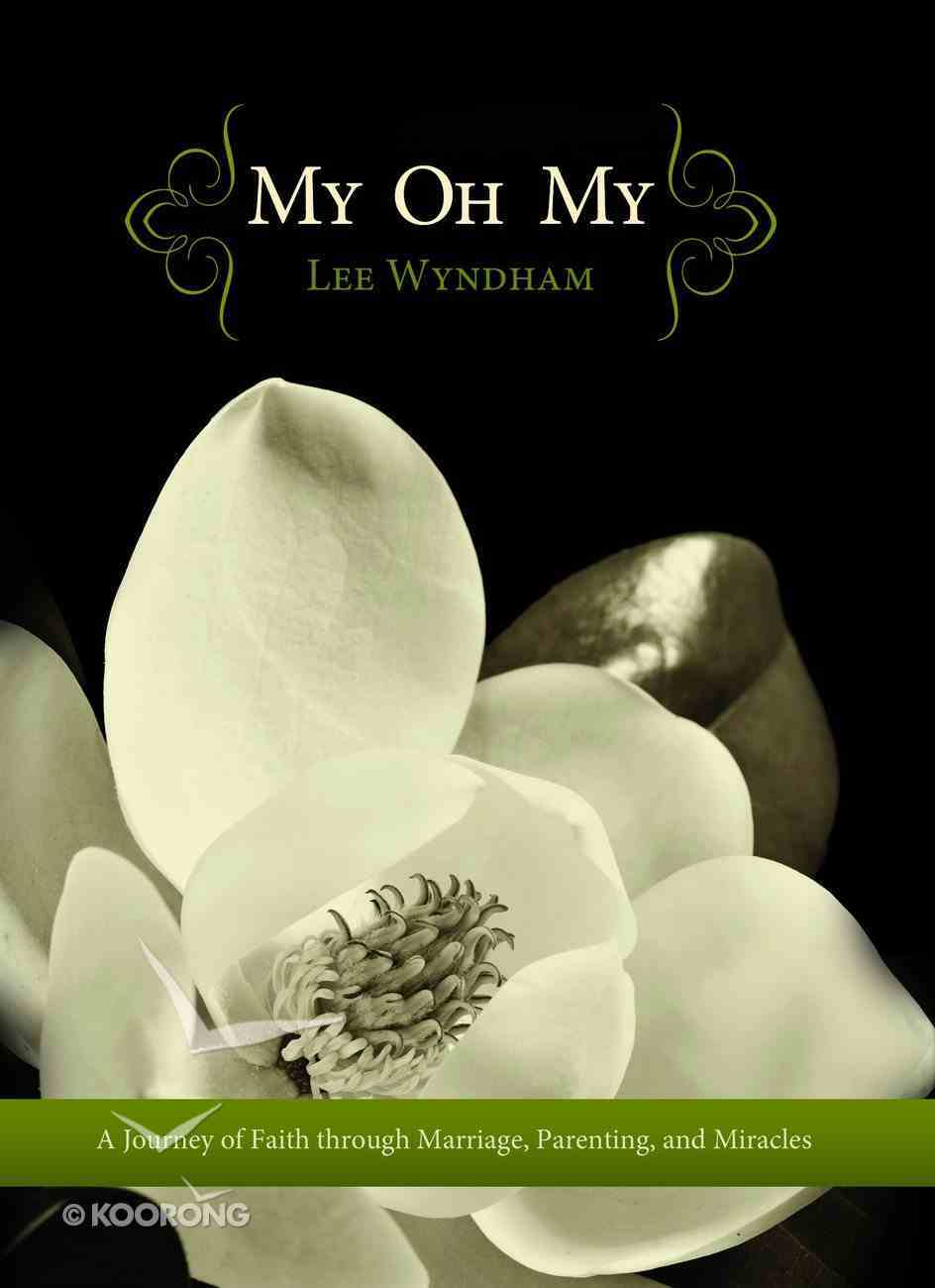My Oh My: A Journey of Faith Through Marriage, Parenting, and Miracles eBook