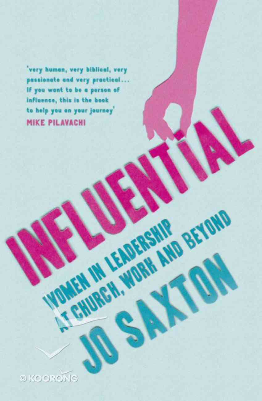 Influential: Women in Leadership At Church, Work and Beyond Paperback