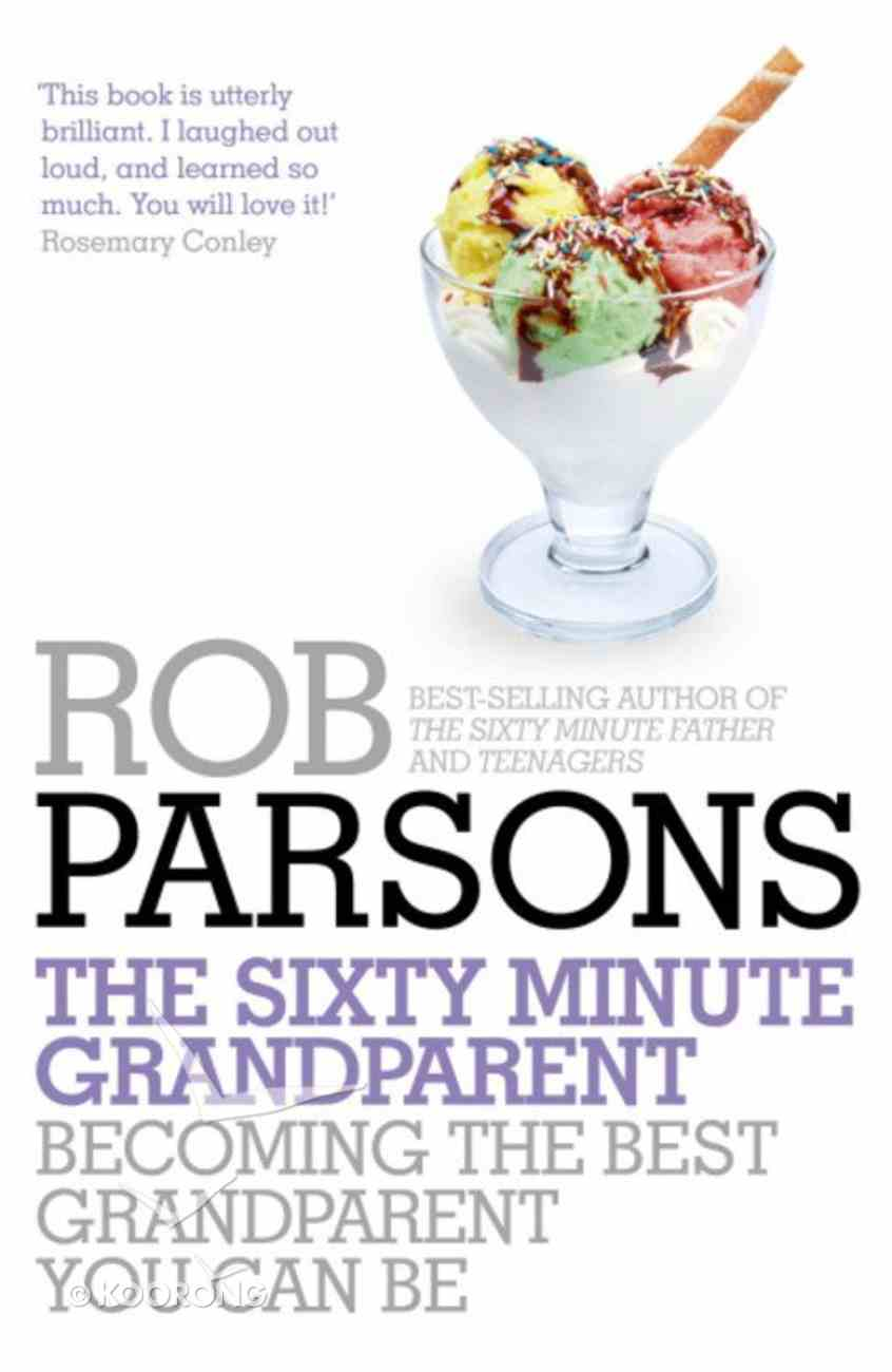 The Sixty Minute Grandparent: Becoming the Best Grandparent You Can Be Paperback